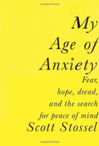 My Age of Anxiety: Fear, Hope, Dread, and the Search for Peace of Mind Hardcover – Deckle Edge by Scott Stossel (Author)