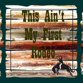 This Ain't My First Rodeo Cowboy Logic Old Wooden Sign 5.5 x 17  x 1