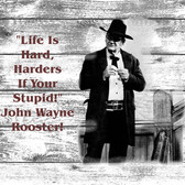 John Wayne life Is Harder Old Wooden Sign 11 x 11 x 1