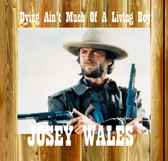 CLINT EASTWOOD DYING AIN'T MUCH OF A LIVING BOY - JOSEY WALES  11 X 11 Old Wood Sign  11 x 11 X 1