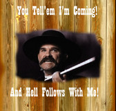 Tombstone Movie Wyatt Earp You tell''em I'm Coming an hell follows with me Old Wood Sign  11 x 11 X 1