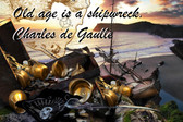 Famous Quote Poster  Old Age Is A Shipwreck. French President Charles De Gaulle