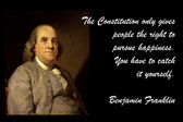 Famous Quote Poster  The Constitution Only Gives People The Right To Pursue Happiness. You Have To Catch It Yourself. Benjamin Franklin