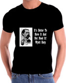 The Real Wyatt Earp It's better to have it and not need it  T Shirt