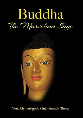 Buddha: The Marvelous Sage by Ven. Kiribathgoda Gnanananda Thero