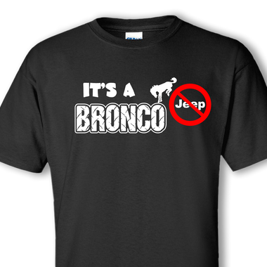 de0aa7a0ee8 IT S A BRONCO not a Jeep Custom T-shirt. For Bronco owners that are ...