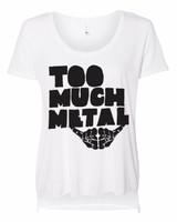 Women Too Much Metal Hand written Logo shirt
