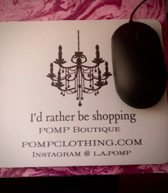 Get POMPed! I'd Rather be Shopping POMP Boutique delux mousepad. A perfect reminder of our website when you get a lunch break!