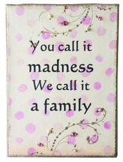 You call it madness..