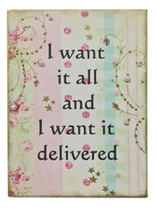 """I want it all and I want it delivered"""