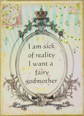 I am sick of reality, I want a fairy godmother