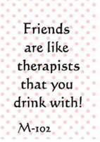 Friends are like therapists...