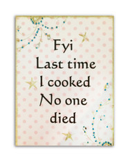 FYI Last Time I Cooked No One Died