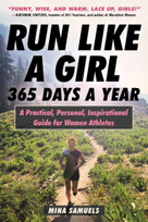 Run Like a Girl 365 Days a Year (A Practical, Personal, Inspirational Guide for Women Athletes) by Mina Samuels, 9781510741690