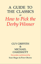 A Guide to the Classics (Or How to Pick the Derby Winner) by Guy Griffith, Michael Oakeshott, Peter Oborne, Sean Magee, 9781845409371