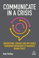 Communicate in a Crisis (Understand, Engage and Influence Consumer Behaviour to Maximize Brand Trust) - 9780749498924 by Kate Hartley, 9780749498924