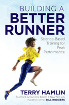 Building a Better Runner (Science-Based Training for Peak Performance) by Terry Hamlin, Bill Rodgers, 9781641120142