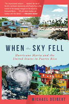 When the Sky Fell (Hurricane Maria and the United States in Puerto Rico) by Michael Deibert, 9781948062367