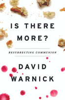 Is There More? (Resurrecting Communion) by David Warnick, 9781632694768