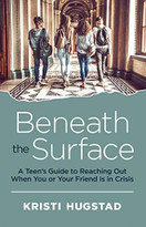 Beneath the Surface (A Teen's Guide to Reaching Out When You or Your Friend Is in Crisis) by Kristi Hugstad, Nancy Guerra, 9781608686353