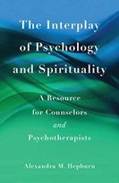 The Interplay of Psychology and Spirituality (A Resource for Counselors and Psychotherapists) by PhD Hepburn, Alexandra M., 9781631526503