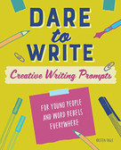 Dare to Write (Creative Writing Prompts for Young People and Word Rebels Everywhere) by Kristen Fogle, 9781641528702