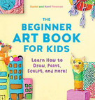 The Beginner Art Book for Kids (Learn How to Draw, Paint, Sculpt, and More!) by Korri Freeman, Daniel Freeman, 9781641524124