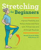 Stretching for Beginners (Improve Flexibility and Relieve Aches and Pains with 100 Exercises and 25 Simple Routines) by Natasha Diamond-Walker, Philip Striano, 9781641525190