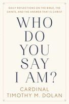 Who Do You Say I Am? (Daily Reflections on the Bible, the Saints, and the Answer That Is Christ) by Timothy M. Dolan, 9781984826725