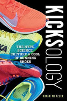 Kicksology (The Hype, Science, Culture & Cool of Running Shoes) by Metzler Brian, 9781937715915