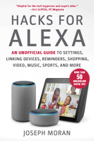 Hacks for Alexa (An Unofficial Guide to Settings, Linking Devices, Reminders, Shopping, Video, Music, Sports, and More) by Joseph Moran, 9781631585302