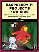 Raspberry Pi Projects for Kids (Create an MP3 Player, Mod Minecraft, Hack Radio Waves, and More!) by Dan Aldred, 9781593279462