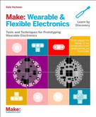 Make: Wearable Electronics (Design, prototype, and wear your own interactive garments) by Kate Hartman, 9781449336516