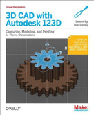 3D CAD with Autodesk 123D (Designing for 3D Printing, Laser Cutting, and Personal Fabrication) by Jesse Harrington Au, Emily Gertz, 9781449343019