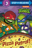 Pizza Patrol! (Rise of the Teenage Mutant Ninja Turtles) by Christy Webster, Patrick Spaziante, 9780593123737