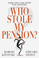 Who Stole My Pension? (How You Can Stop the Looting) by Kiyosaki Robert, Siedle Edward, 9781612681030