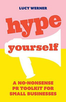 Hype Yourself (A no-nonsense DIY PR toolkit for small businesses) by Lucy Werner, 9781788601238