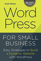Wordpress for Small Business (Easy Strategies to Build a Dynamic Website with Wordpress) by Scott Wilson, 9781623156275