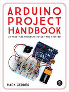 Arduino Project Handbook (25 Practical Projects to Get You Started) by Mark Geddes, 9781593276904