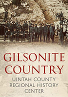 Gilsonite Country by Uintah County Regional History Center, 9781634991124