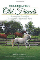 Celebrating Old Friends (Stories from Kentucky's Thoroughbred Retirement Farm) by Rick Capone, Mary Simon, Michael Blowen, 9781467137836