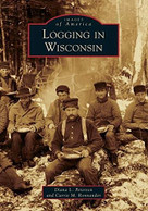 Logging in Wisconsin by Diana L. Peterson, Carrie M. Ronnander, 9781467125321