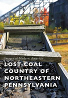 Lost Coal Country of Northeastern Pennsylvania by Lorena Beniquez, 9781467126410