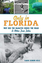 Only in Florida (Why did the Manatee Cross the Road and Other True Tales) by Caren Schnur Neile, 9781467143066