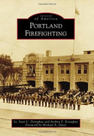 Portland Firefighting by Lt. Sean C. Donaghue, Andrea F. Donaghue, Michael A. Daicy, 9781467128285