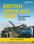 British Opencast Coal: A Photographic History 1942-1985 by Keith Haddock, 9781910456071