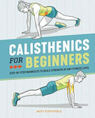 Calisthenics for Beginners (Step-by-Step Workouts to Build Strength at Any Fitness Level) by Matt Schifferle, 9781646111688