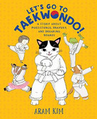 Let's Go to Taekwondo! (A Story About Persistence, Bravery, and Breaking Boards) by Aram Kim, 9780823443604