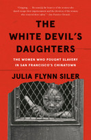 The White Devil's Daughters (The Women Who Fought Slavery in San Francisco's Chinatown) - 9781101910290 by Julia Flynn Siler, 9781101910290
