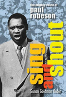Sing and Shout: The Mighty Voice of Paul Robeson (The Mighty Voice of Paul Robeson) by Susan Goldman Rubin, 9781629798578